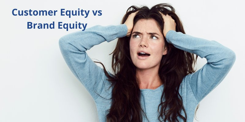 Customer Equity vs Brand Equity